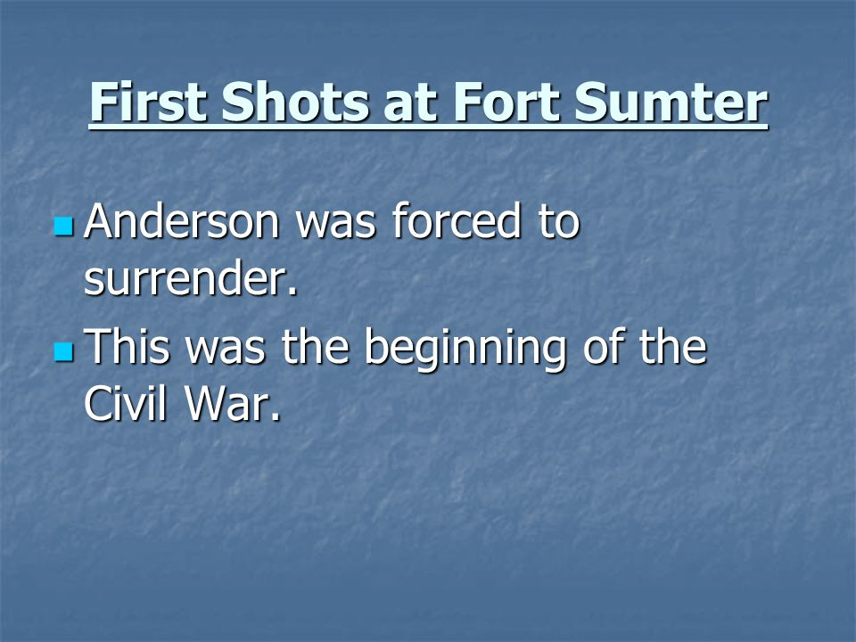 First Shots at Fort Sumter Anderson was forced to surrender.