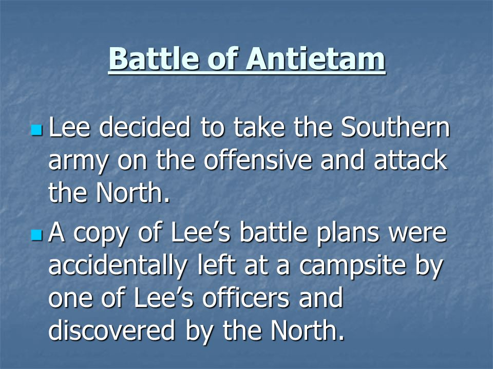 Battle of Antietam Lee decided to take the Southern army on the offensive and attack the North.