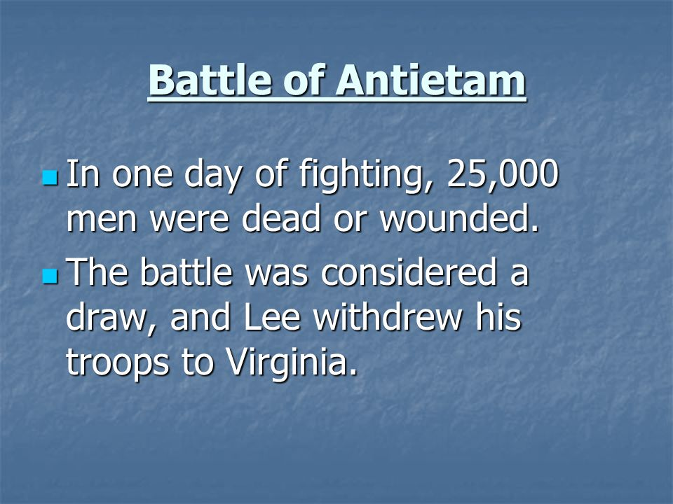 Battle of Antietam In one day of fighting, 25,000 men were dead or wounded.