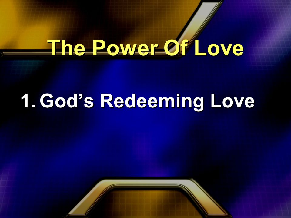 The Power Of Love 1.God's Redeeming Love 1.God's Redeeming Love