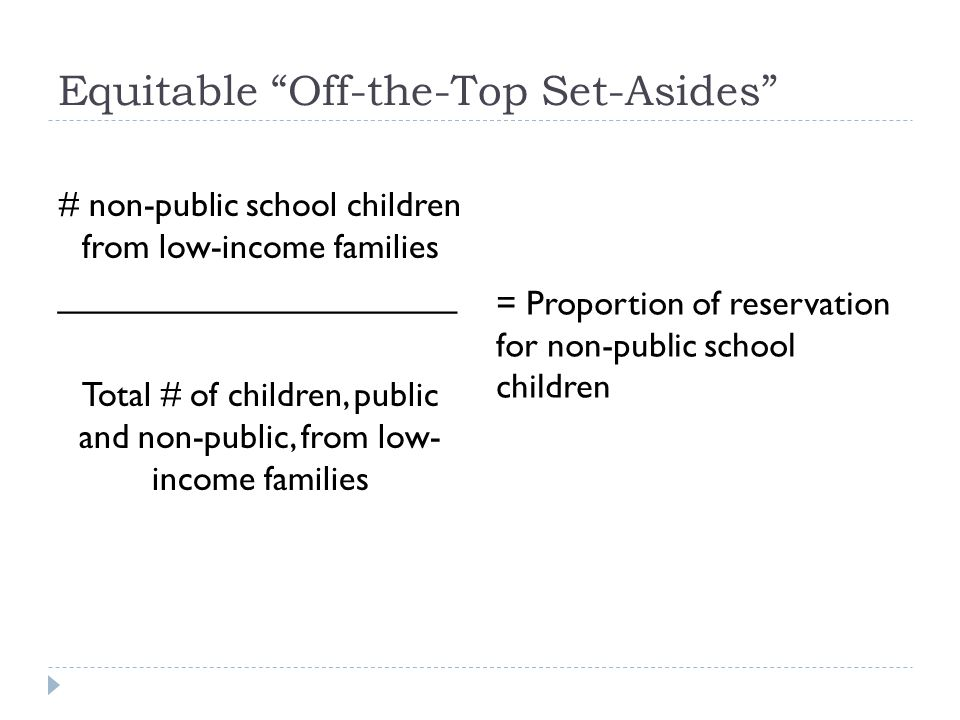 Equitable Off-the-Top Set-Asides # non-public school children from low-income families _____________________ Total # of children, public and non-public, from low- income families = Proportion of reservation for non-public school children