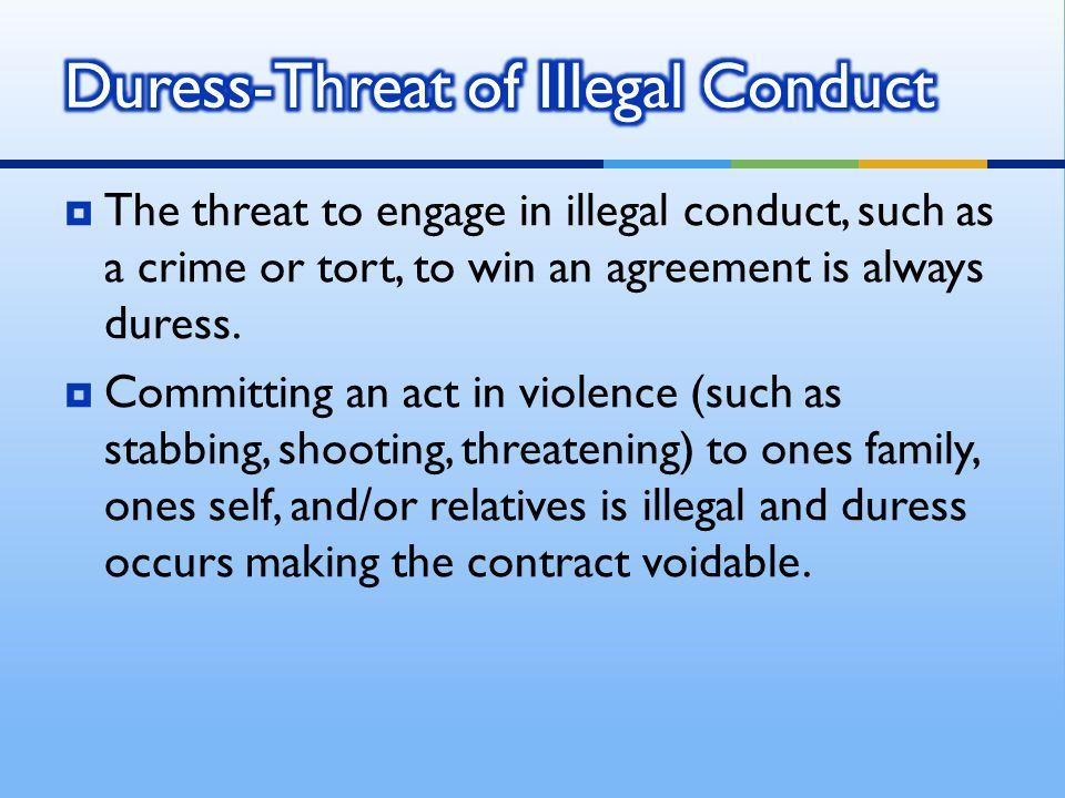  The threat to engage in illegal conduct, such as a crime or tort, to win an agreement is always duress.