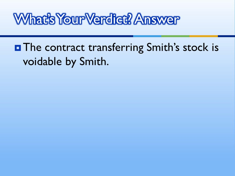  The contract transferring Smith's stock is voidable by Smith.