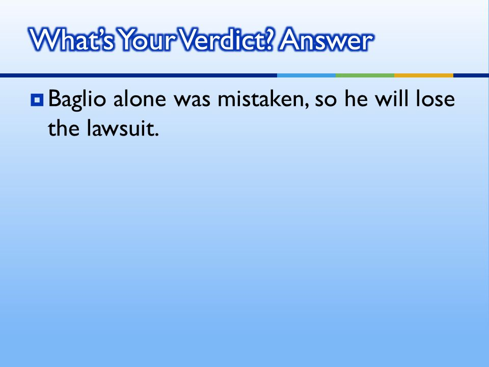  Baglio alone was mistaken, so he will lose the lawsuit.