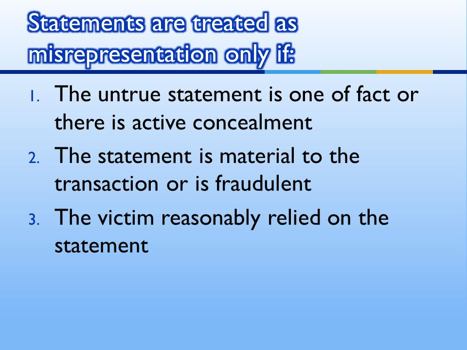 1. The untrue statement is one of fact or there is active concealment 2.