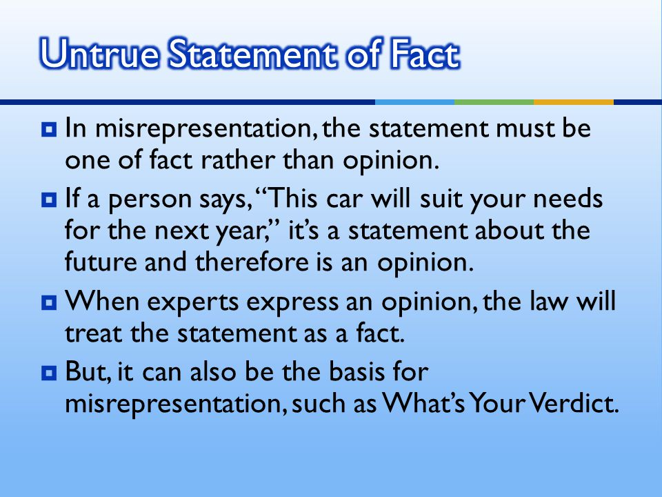  In misrepresentation, the statement must be one of fact rather than opinion.
