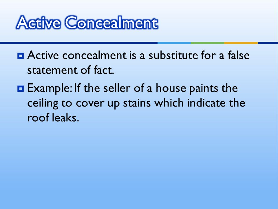  Active concealment is a substitute for a false statement of fact.