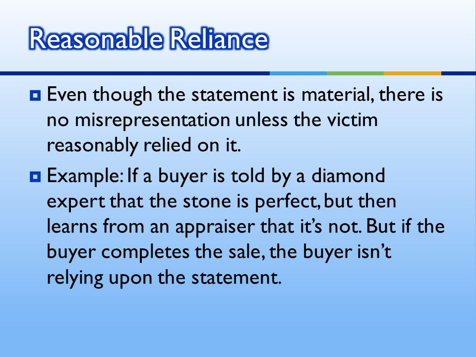  Even though the statement is material, there is no misrepresentation unless the victim reasonably relied on it.