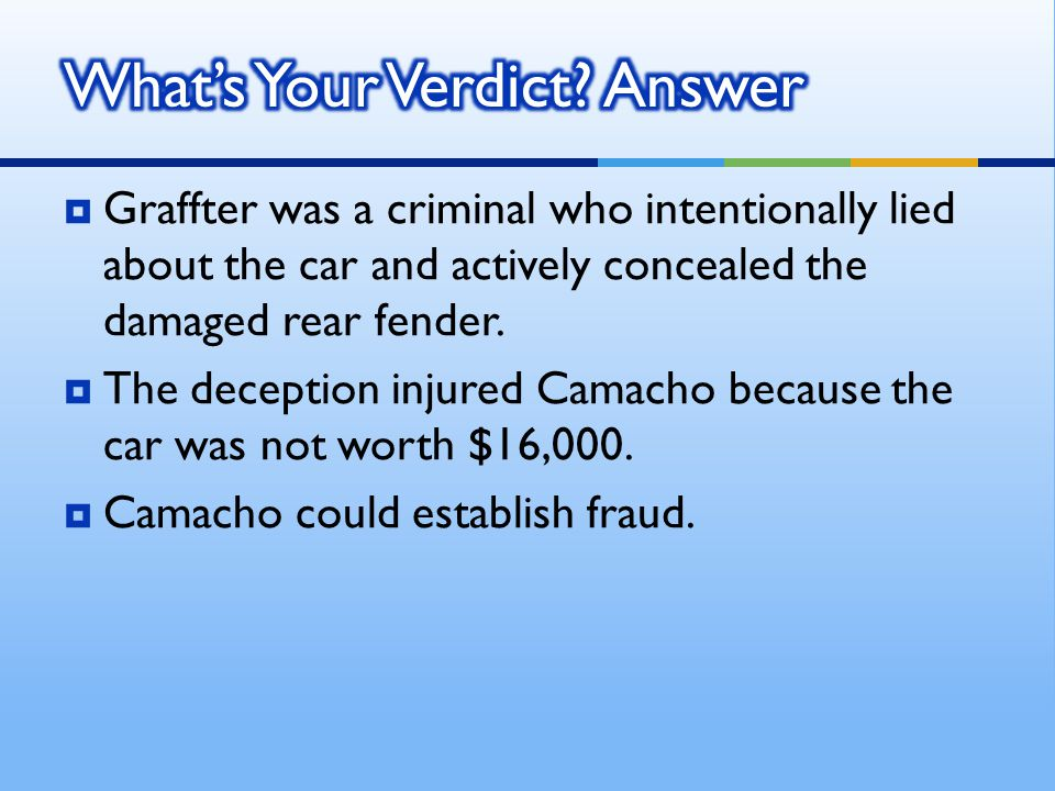  Graffter was a criminal who intentionally lied about the car and actively concealed the damaged rear fender.