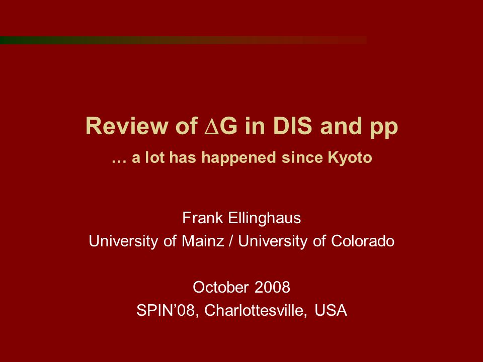 Review of  G in DIS and pp … a lot has happened since Kyoto Frank Ellinghaus University of Mainz / University of Colorado October 2008 SPIN'08, Charlottesville, USA