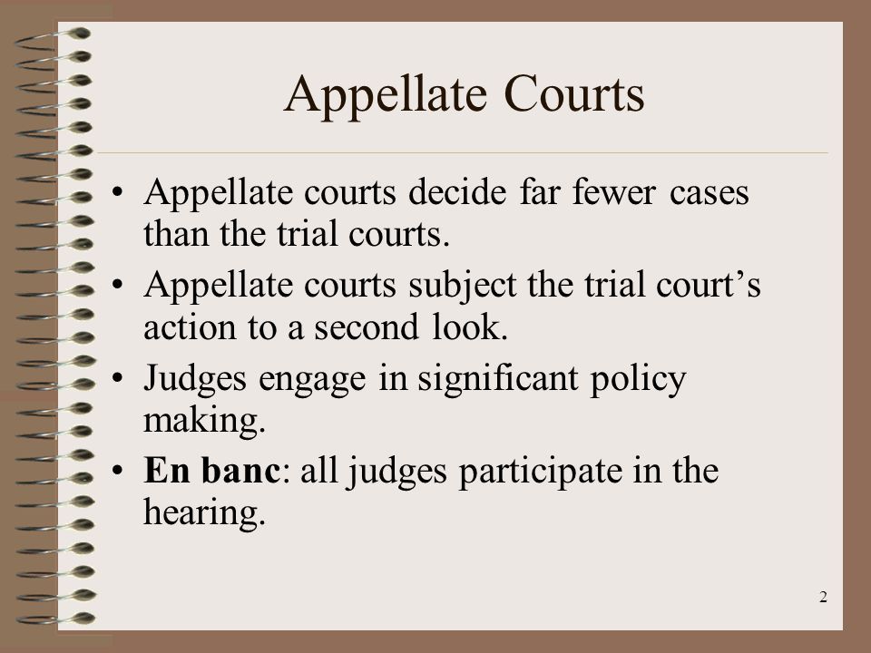 2 Appellate Courts Appellate courts decide far fewer cases than the trial courts.