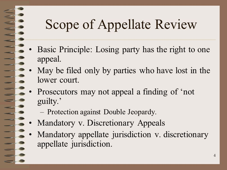 4 Scope of Appellate Review Basic Principle: Losing party has the right to one appeal.