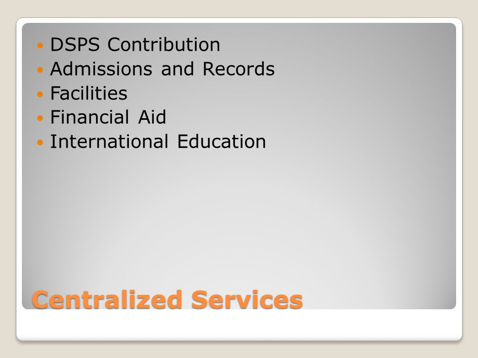Centralized Services DSPS Contribution Admissions and Records Facilities Financial Aid International Education