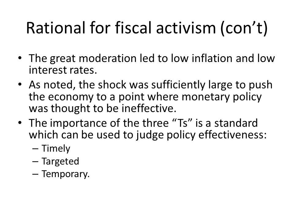 Rational for fiscal activism (con't) The great moderation led to low inflation and low interest rates.