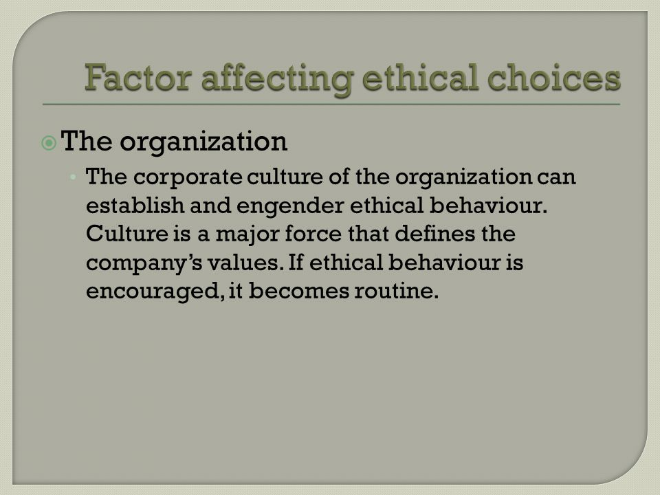  The organization The corporate culture of the organization can establish and engender ethical behaviour.