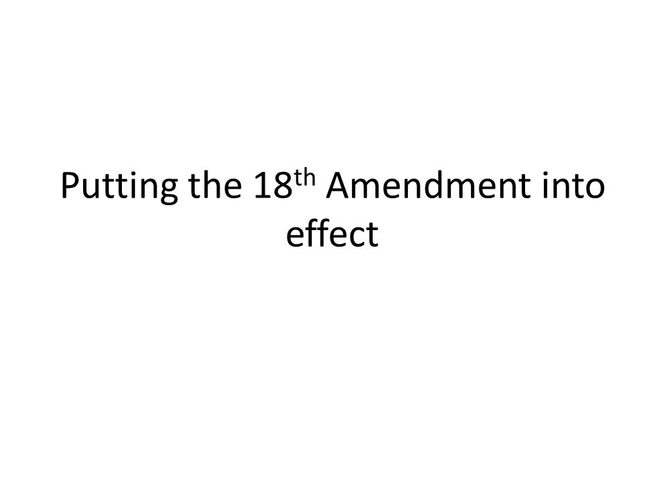 Putting the 18 th Amendment into effect