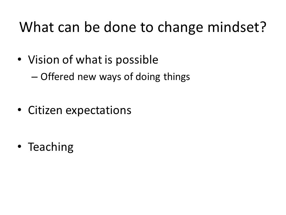 What can be done to change mindset.