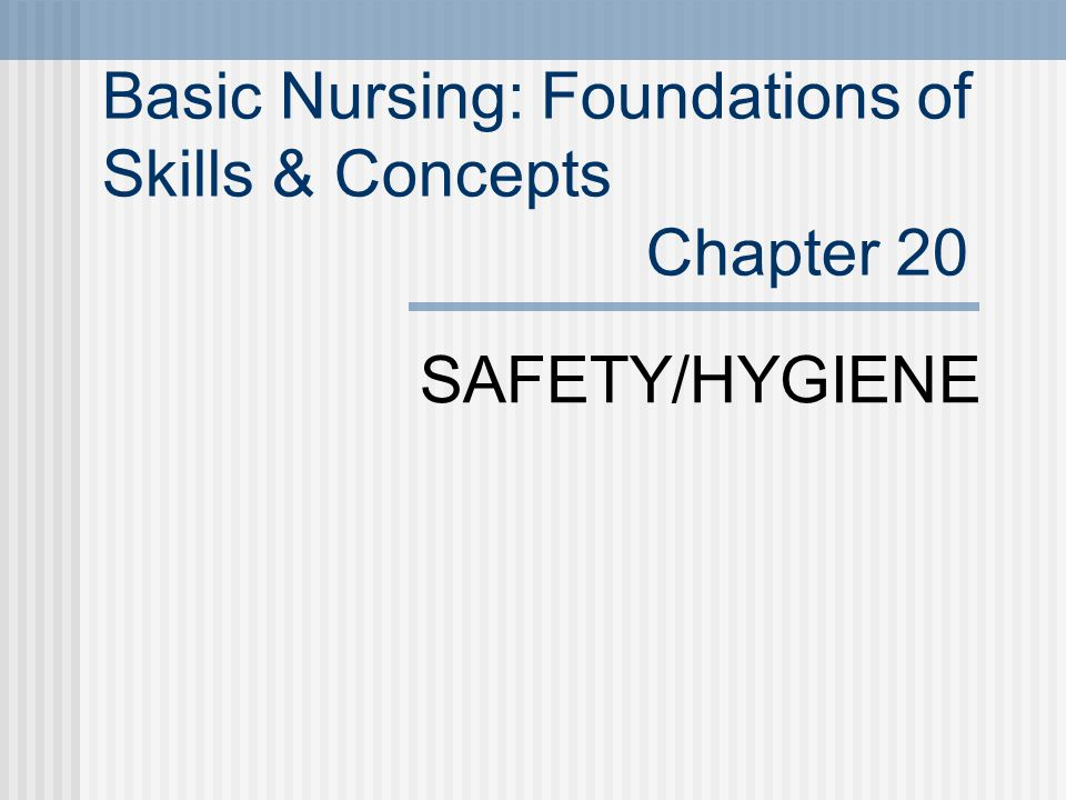 Basic Nursing: Foundations of Skills & Concepts Chapter 20 SAFETY/HYGIENE