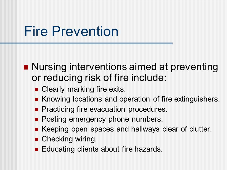 Fire Prevention Nursing interventions aimed at preventing or reducing risk of fire include: Clearly marking fire exits.