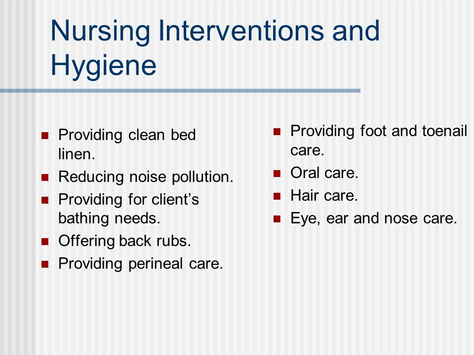 Nursing Interventions and Hygiene Providing clean bed linen.