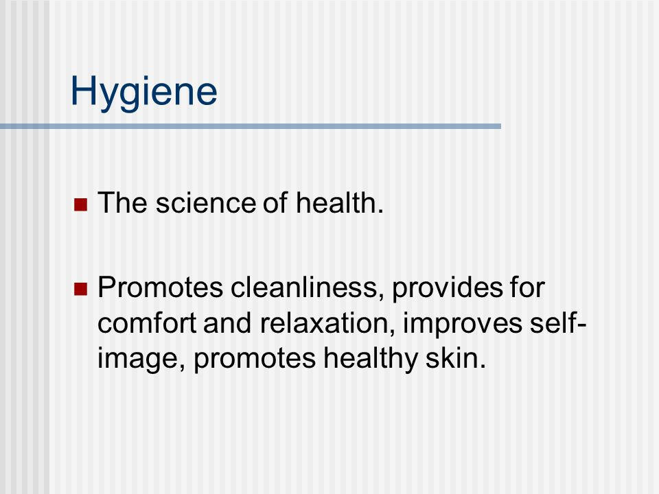 Hygiene The science of health.