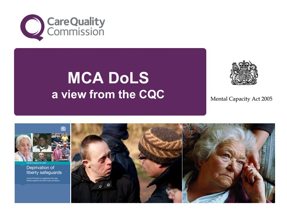 MCA DoLS a view from the CQC
