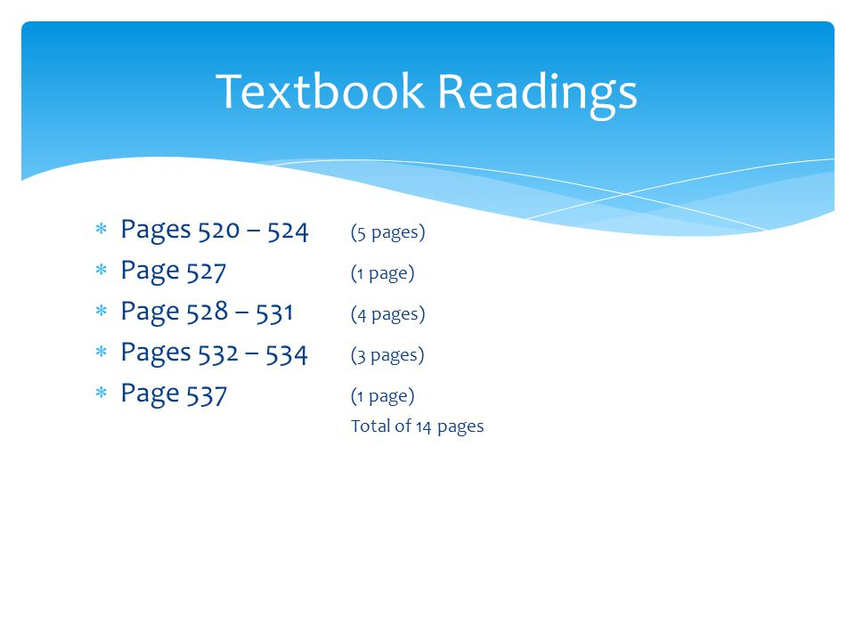  Pages 520 – 524 (5 pages)  Page 527 (1 page)  Page 528 – 531 (4 pages)  Pages 532 – 534 (3 pages)  Page 537 (1 page) Total of 14 pages Textbook Readings