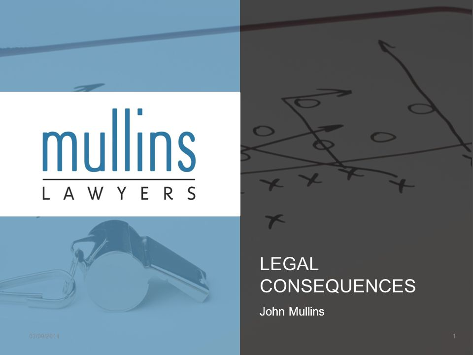 LEGAL CONSEQUENCES John Mullins 03/09/20141