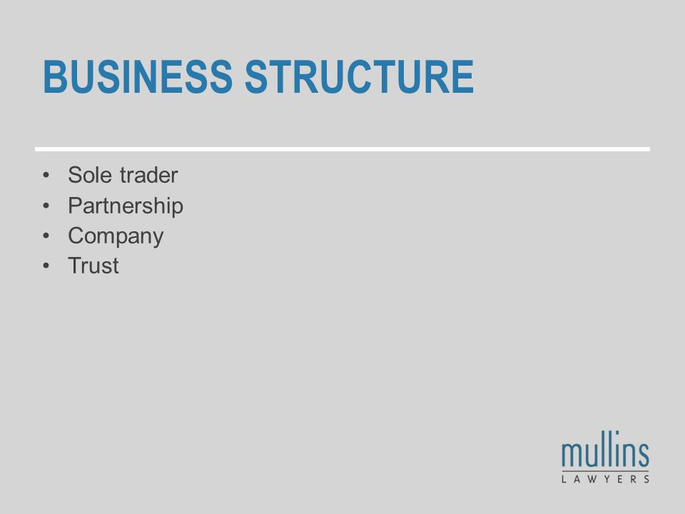 BUSINESS STRUCTURE Sole trader Partnership Company Trust