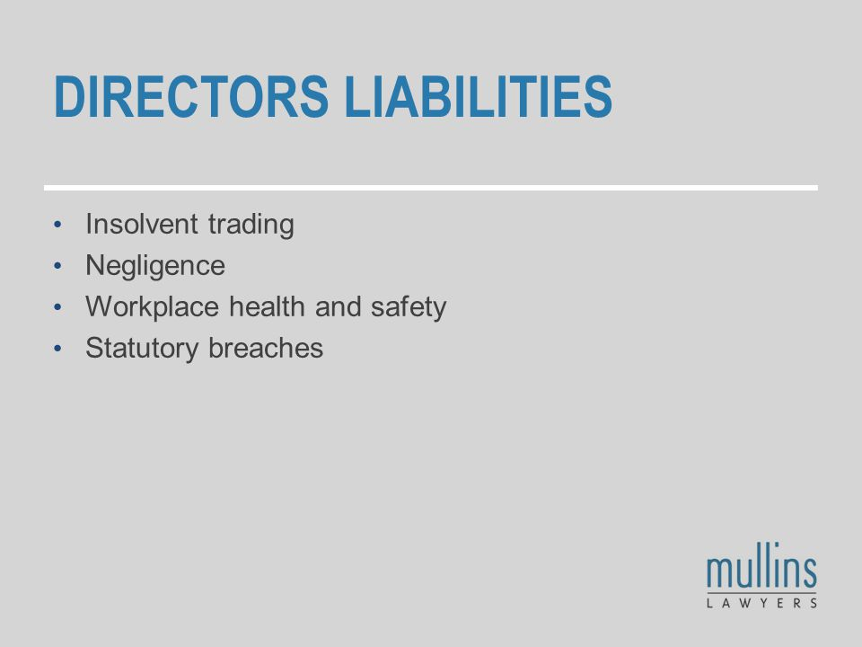 DIRECTORS LIABILITIES Insolvent trading Negligence Workplace health and safety Statutory breaches