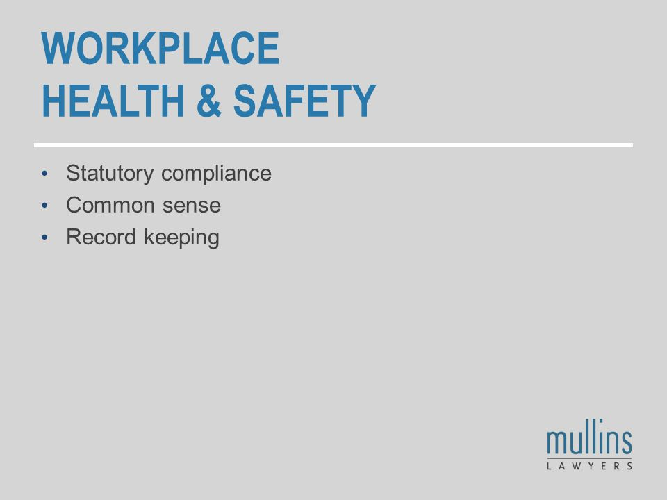 WORKPLACE HEALTH & SAFETY Statutory compliance Common sense Record keeping
