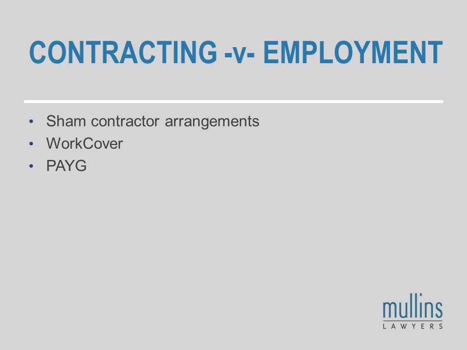 CONTRACTING -v- EMPLOYMENT Sham contractor arrangements WorkCover PAYG