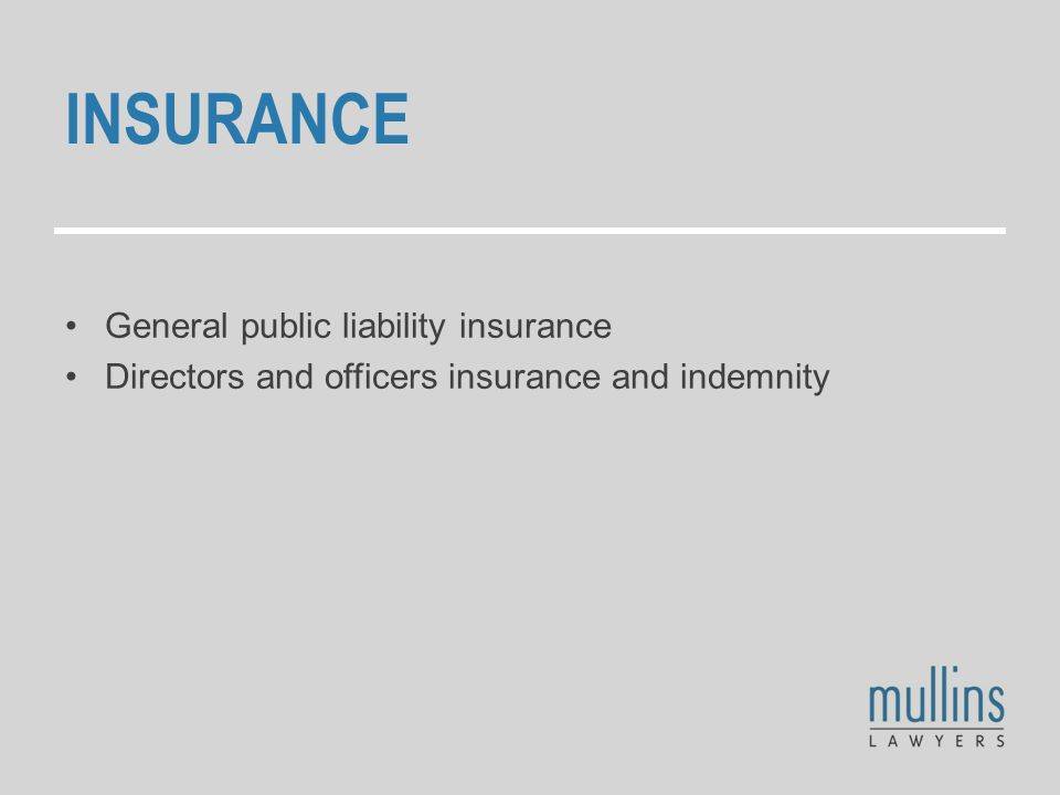 INSURANCE General public liability insurance Directors and officers insurance and indemnity