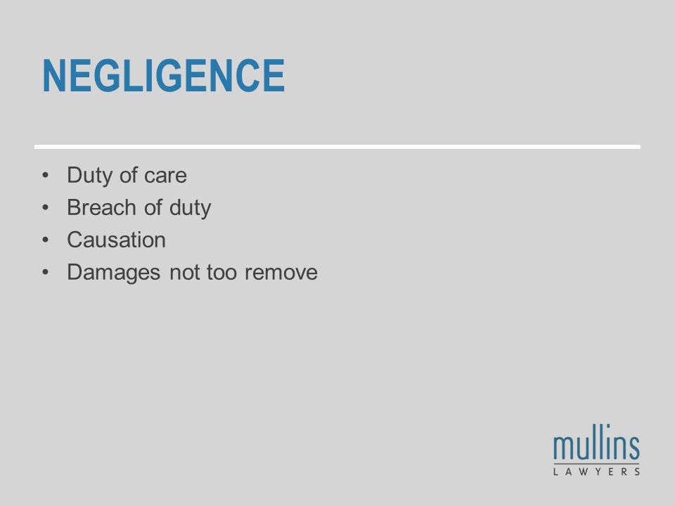 NEGLIGENCE Duty of care Breach of duty Causation Damages not too remove
