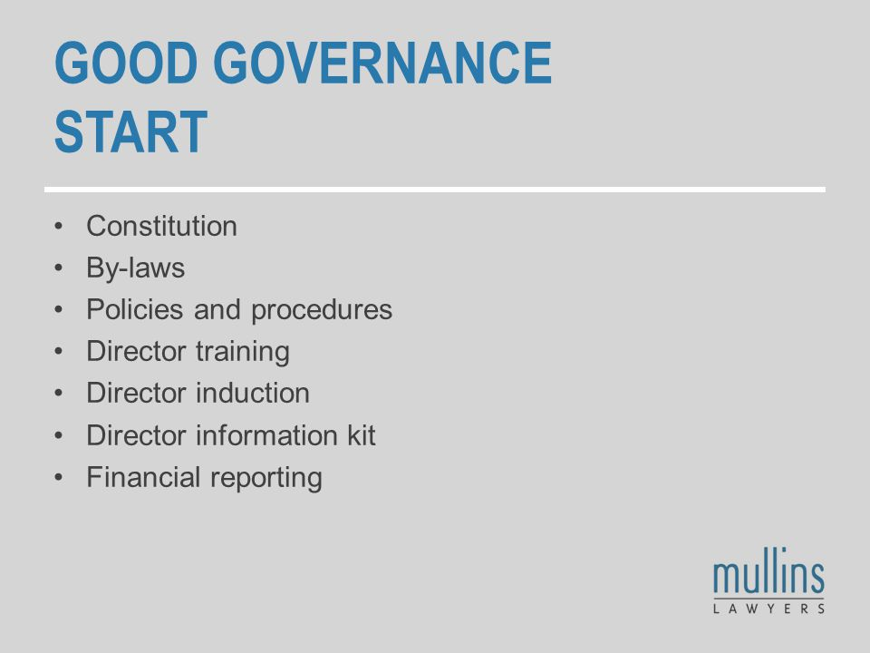 GOOD GOVERNANCE START Constitution By-laws Policies and procedures Director training Director induction Director information kit Financial reporting