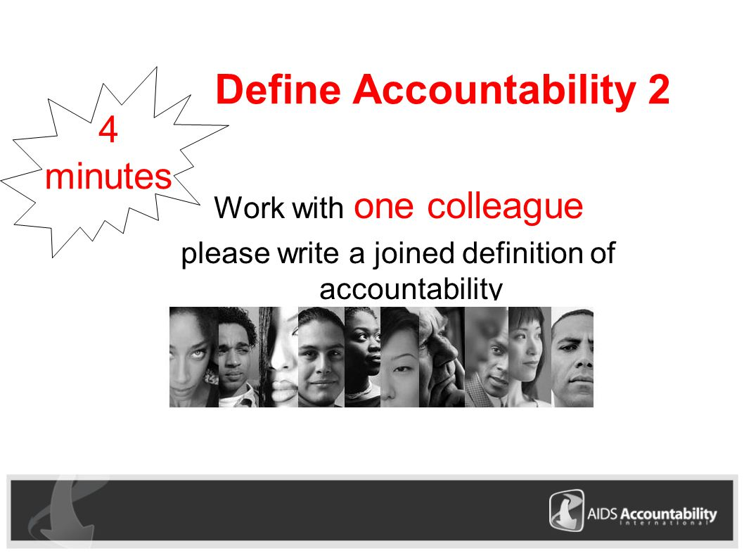 Define Accountability 2 Work with one colleague please write a joined definition of accountability 4 minutes