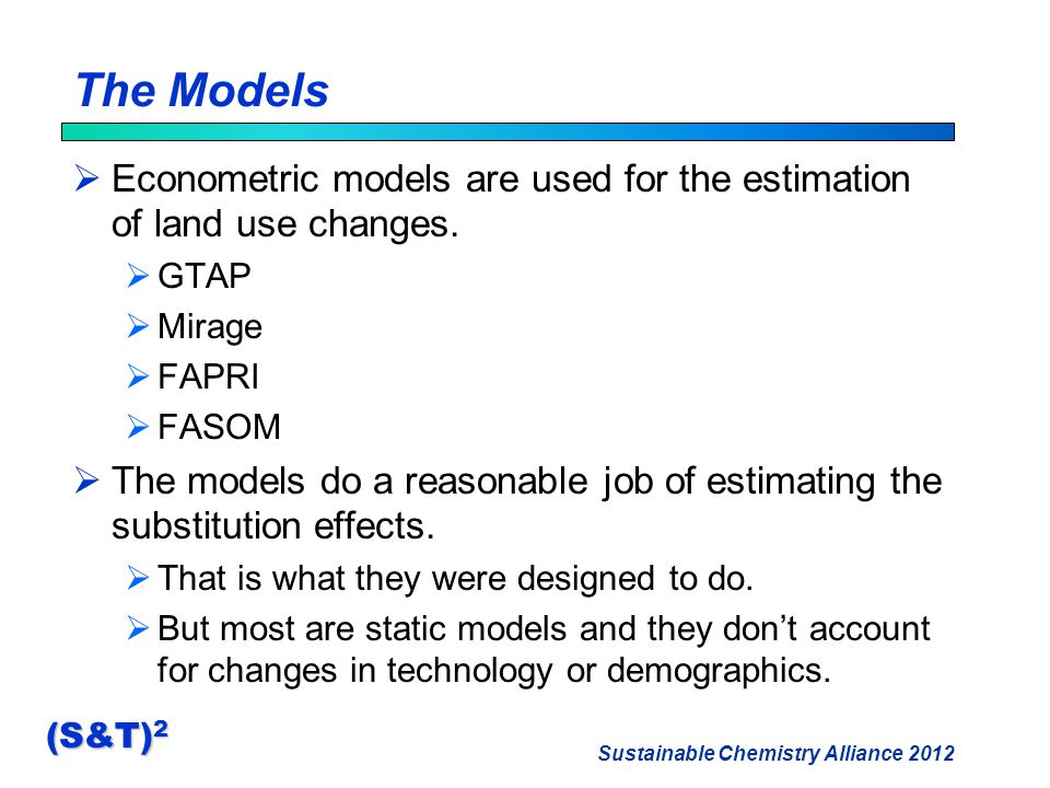 Sustainable Chemistry Alliance 2012 (S&T) 2 The Models  Econometric models are used for the estimation of land use changes.