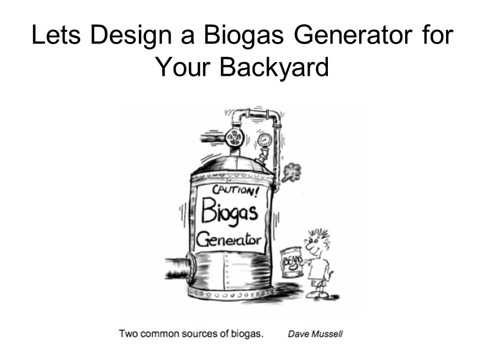 Lets Design a Biogas Generator for Your Backyard