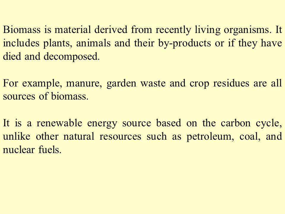 Biomass is material derived from recently living organisms.