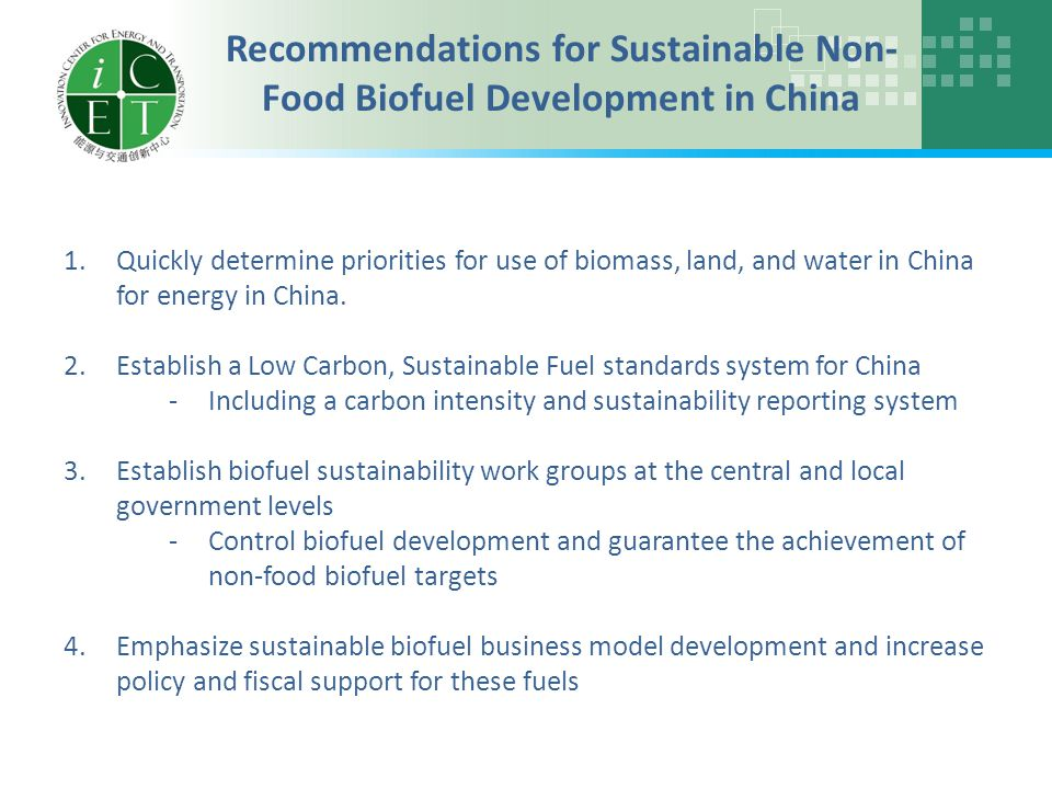 Recommendations for Sustainable Non- Food Biofuel Development in China 1.Quickly determine priorities for use of biomass, land, and water in China for energy in China.
