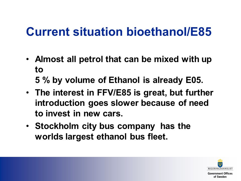 Current situation bioethanol/E85 Almost all petrol that can be mixed with up to 5 % by volume of Ethanol is already E05.