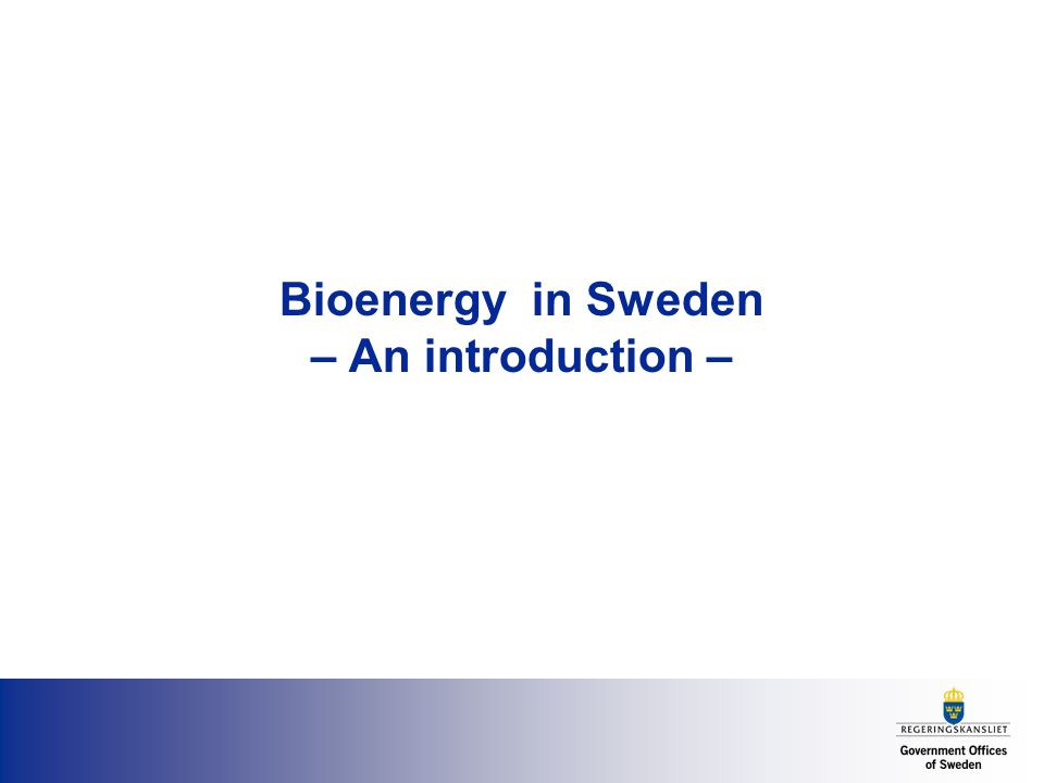 Bioenergy in Sweden – An introduction –