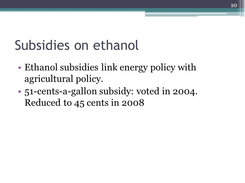 Subsidies on ethanol Ethanol subsidies link energy policy with agricultural policy.