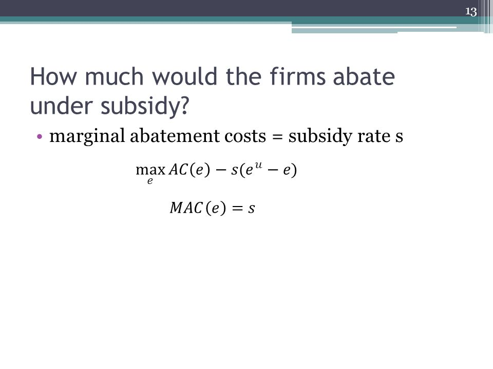How much would the firms abate under subsidy marginal abatement costs = subsidy rate s 13