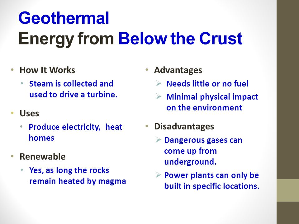 Geothermal Energy from Below the Crust How It Works Steam is collected and used to drive a turbine.