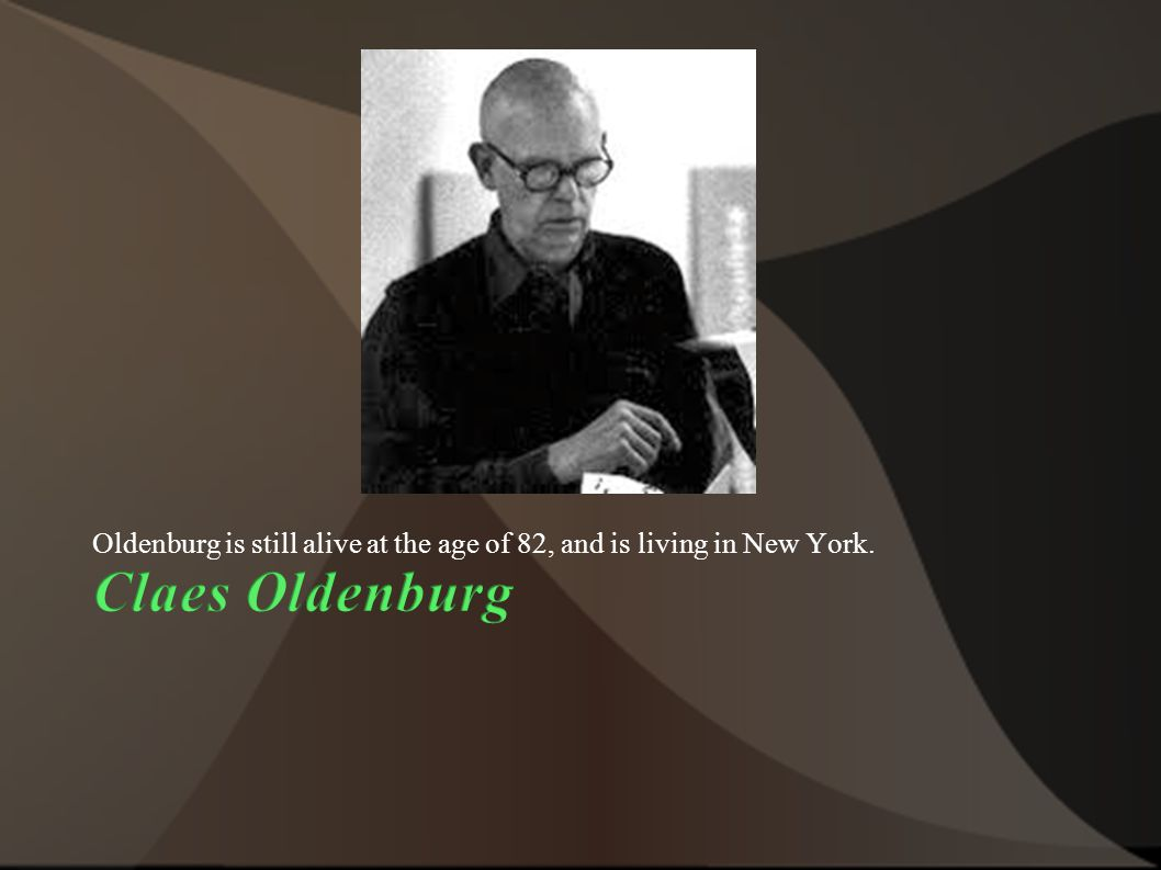 Oldenburg is still alive at the age of 82, and is living in New York.