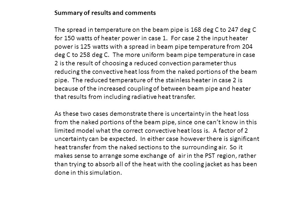 Summary of results and comments The spread in temperature on the beam pipe is 168 deg C to 247 deg C for 150 watts of heater power in case 1.