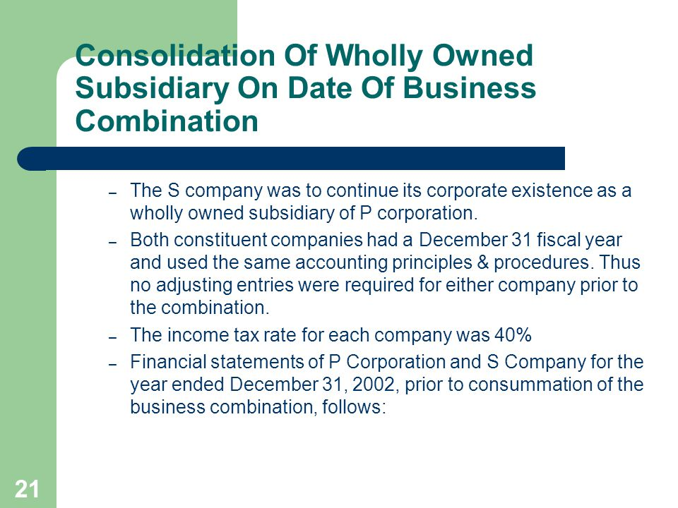 20 Consolidation Of Wholly Owned Subsidiary On Date Of Business Combination – There was no contingent consideration.