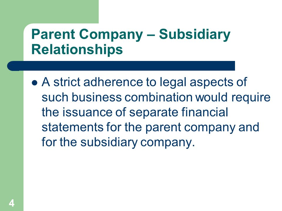 3 Parent Company – Subsidiary Relationships When the investor acquires a controlling interest in the investee, a parent - subsidiary relationship establishes.