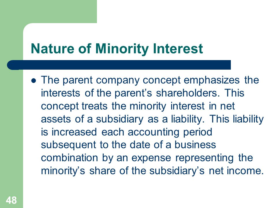 47 Nature of Minority Interest The appropriate classification and presentation of minority interest in consolidated financial statements has been a perplexing problem for accountants.